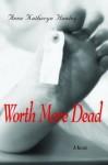Worth More Dead - Anne Katheryn Hawley
