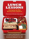 Lunch Lessons: Changing the Way America Feeds Its Child - Ann Cooper