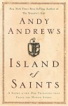 Island of Saints : A Story of the One Principle That Frees the Human Spirit - Andy Andrews