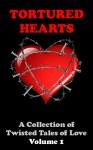 Tortured Hearts - A Collection of Twisted Tales of Love #1 - A.J. Armitt, Shirley Blane, Robert Brooks, Rachel Dove, Alex MacKenzie, Cass Collins, Paul Murphy