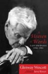 A Heaven of Words: Last Journals, 1956-1984 - Glenway Wescott, Jerry Rosco