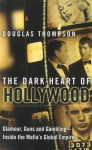 The Dark Heart of Hollywood: Glamour, Guns and Gambling - Inside the Mafia's Global Empire - Douglas Thompson