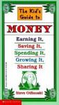 Kid's Guide to Money: Earning It, Saving It, Spending It, Growing It, Shari - Steven Otfinoski