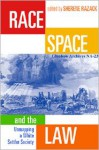 Race, Space, and the Law: Unmapping a White Settler Society - Sherene H. Razack