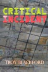 Critical Incident - Troy Blackford