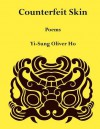 Counterfeit Skin: Poems - Oliver Ho