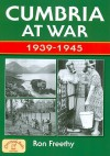 Cumbria at War 1939-1945 - Ron Freethy