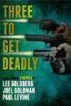 Three To Get Deadly - Lee Goldberg, Paul Levine, Joel Goldman