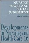 Nursing Power and Social Judgement - Martin Johnson