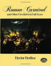 Roman Carnival and Other Overtures in Full Score (Dover Music Scores) - Hector Berlioz