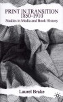 Print in Transition, 1850-1910: Studies in Media and Book History - Laurel Brake