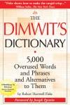 The Dimwit's Dictionary: 5,000 Overused Words and Phrases and Alternatives to Them - Robert Hartwell Fiske, Joseph Epstein