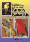A Guide to Australian Long and Broad-Tailed Parrots and New Zealand Kakarikis: Their Management, Care and Breeding - Kevin Wilson