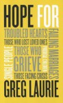 Hope: For Troubled Hearts, Those Who Lost Loved Ones, Single People, Those Who Grieve, Those Facing Crisis, Prodigal Children, Failing Marriages - Greg Laurie