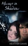 Always in Shadow: A Novella - Heather Davis