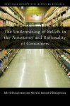 The Undermining of Beliefs in the Autonomy and Rationality of Consumers - John O'Shaughnessy, Nicholas O'Shaughnessy