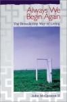 Always We Begin Again : The Benedictine Way of Living, Gift Edition - John McQuiston II
