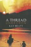 A Thread Unbroken - Kay Bratt