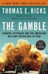 The Gamble: General David Petraeus & the American Military Adventure in Iraq 2006-08 - Thomas E. Ricks