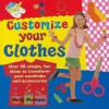 Customize Your Clothes: Over 50 Simple, Fun Ideas to Transform Your Wardrobe and Accessories - Molly Perham