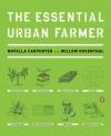 The Essential Urban Farmer - Novella Carpenter, Willow Rosenthal, Willow Rosenthal