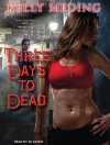 Three Days to Dead (Audiobook Unabridged) - Kelly Meding, Xe Sands