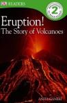 Eruption! The Story of Volcanoes (DK Readers Level 2) - Anita Ganeri