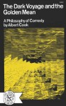 The Dark Voyage and the Golden Mean: A Philosophy of Comedy - Albert Stanburrough Cook