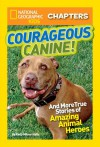 National Geographic Kids Chapters: Courageous Canine: And More True Stories of Amazing Animal Heroes - Kelly Milner Halls