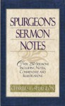 Spurgeon's Sermon Notes: Over 250 Sermons Including Notes, Commentary and Illustrations - Charles H. Spurgeon