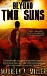 BEYOND: TWO SUNS (BEYOND Series) - Maureen A. Miller
