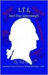 I.T.I. (Isn't That Interesting?): Amazing Facts in the Life of George Washington - Ed Scott