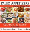 Paleo Appetizers: Illustrated Paleo Appetizer Recipes and Delicious Paleo Snacks Cookbook. Quick & Simple Gluten Free Party Foods (Paleo Recipes: Paleo ... Lunch, Dinner & Desserts Recipe Book) - Jane Burton