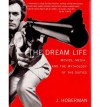 The Dream Life: Movies, Media, And The Mythology Of The Sixties - J. Hoberman