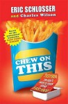 Chew On This: Everything You Don't Want to Know About Fast Food - Eric Schlosser, Charles Wilson