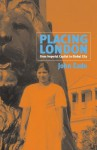 Placing London: From Imperial Capital To Global City - John Eade