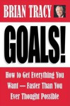 Goals! How to Get Everything You Want - Faster Than You Ever Thought Possible - Brian Tracy
