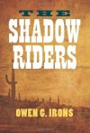 The Shadow Riders - Owen G. Irons