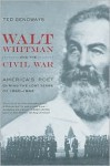 Walt Whitman and the Civil War: America's Poet during the Lost Years of 1860-1862 - Ted Genoways