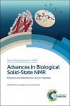 Advances in Biological Solid-State NMR: Proteins and Membrane-Active Peptides - Frances Separovic, Akira Naito, Marc Baldus, Michele Auger, Burkhard Bechinger, Valerie Booth, Michael Brown, Myriam Cotten, Tim Cross, Jim Davis, Erick Dufourc, Huub de Groot, Toshimichi Fujiwara, Clemens Glaubitz, Gerhard Grobner, Judith Herzfeld, Mei Hong, Yoshitaka Is