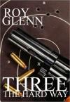 Three The Hard Way - Roy Glenn
