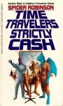 Time Travelers Strictly Cash - Spider Robinson
