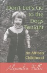Don't Let's Go to the Dogs Tonight: An African Childhood (Center Point Platinum Nonfiction) - Alexandra Fuller