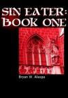 Sin-Eater: Book One - Bryan W. Alaspa