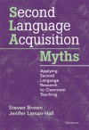 Second Language Acquisition Myths: Applying Second Language Research to Classroom Teaching - Steven Brown, Jenifer Larson-Hall