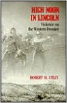 High Noon in Lincoln: Violence on the Western Frontier - Robert M. Utley