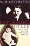 Explaining Hitler: The Search for the Origins of His Evil - Ron Rosenbaum