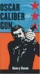 Oscar Caliber Gun - Henry Baum