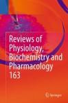 Reviews of Physiology, Biochemistry and Pharmacology, Vol. 163 - Bernd Nilius, Susan G. Amara, Thomas Gudermann, Reinhard Jahn, Roland Lill, Stefan Offermanns, Ole H. Petersen