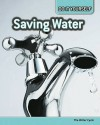 Saving Water: The Water Cycle - Anna Claybourne, Carol Ballard, Buffy Silverman, Rachel Lynette